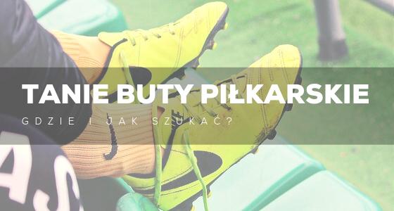 Tanie buty piłkarskie - blog
